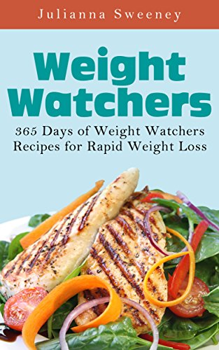 Weight Watchers:  365 Days of Weight Watchers Recipes  to Lose Weight, Boost Metabolism & Eat Clean (Weight Watchers Cookbook, Weight Loss Recipes, Fat Loss Recipes) by Julianna Sweeney