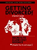 Getting Divorced!: Secrets to a Low Cost Divorce Despite Your Ex and Lawyer