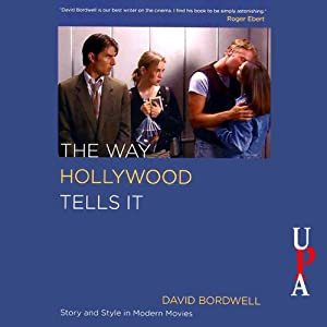 The Way Hollywood Tells It: Story and Style in Modern Movies | [David Bordwell]