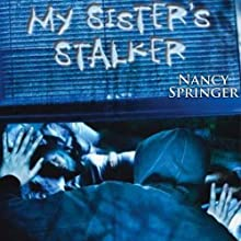 My Sister's Stalker (       UNABRIDGED) by Nancy Springer Narrated by Bruce Turk