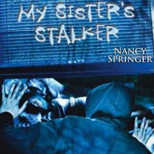 My Sister's Stalker | [Nancy Springer]