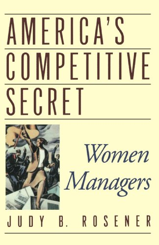 america competitive secret women managers judy rosener Judy rosener writes about nike's and conway's journey in her book america's competitive secret: women managers, noting that the board took a while to warm up to conway's idea that the company create a women's division.