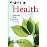 Spirit in Health: Spiritual Roots in Modern Healingby Robert Fripp