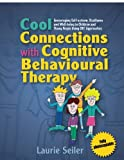 Cool Connections with Cognitive Behavioural Therapy: Encouraging Self-Esteem, Resilience and Well-Being in Children and Young People Using CBT Approaches