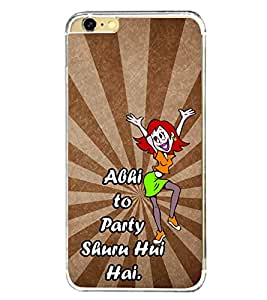 Abhi Toh Party Shuru Hui Hai 2D Hard Polycarbonate Designer Back Case Cover for Apple iPhone 6s Plus :: Apple iPhone 6s+