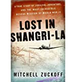 By Mitchell Zuckoff - Lost in Shangri-La: A True Story of Survival, Adventure, and the Most Incredible Rescue Mission of World War II (3/27/11)