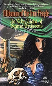 In the Light of Sigma Draconis (A Woman of the Iron People, Part 1) by Eleanor Arnason