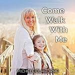 Come Walk with Me | Michele Claiborne