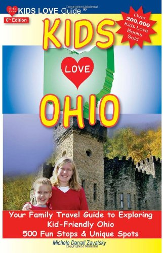 KIDS LOVE OHIO, 6th Edition: Your Family Travel Guide to Exploring Kid-Friendly Ohio. 500 Fun Stops & Unique Spots (Kids Love Travel Guides)