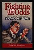 Fighting the Odds: The Life of Senator Frank Church