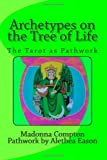 Madonna Compton Archetypes on the Tree of Life: The Tarot as pathwork