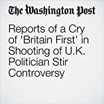 Reports of a Cry of 'Britain First' in Shooting of U.K. Politician Stir Controversy | Adam Taylor