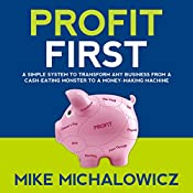 Profit First: A Simple System to Transform Any Business from a Cash-Eating Monster to a Money-Making Machine | [Mike Michalowicz]
