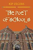 img - for The Poet Of Schools F 1st edition by Zegers, Kip (2013) Paperback book / textbook / text book