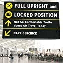 Full Upright and Locked Position: Not-So-Comfortable Truths About Air Travel Today (       UNABRIDGED) by Mark Gerchick Narrated by Michael Butler Murray