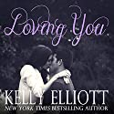 Loving You Audiobook by Kelly Elliott Narrated by Erin Mallon, Stephen Dexter