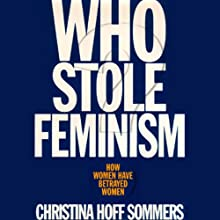 Who Stole Feminism? (       UNABRIDGED) by Christina Hoff Sommers Narrated by Kristen Underwood