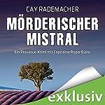 Mörderischer Mistral: Ein Provence-Krimi mit Capitaine Roger Blanc | Cay Rademacher