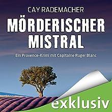 Mörderischer Mistral: Ein Provence-Krimi mit Capitaine Roger Blanc Hörbuch von Cay Rademacher Gesprochen von: Oliver Siebeck