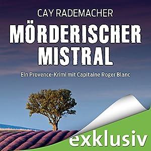 Mörderischer Mistral: Ein Provence-Krimi mit Capitaine Roger Blanc (       ungekürzt) von Cay Rademacher Gesprochen von: Oliver Siebeck