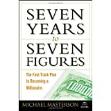 Seven Years to Seven Figures: The Fast-Track Plan to Becoming a Millionaire ~ Michael Masterson