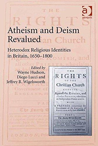 Atheism and Deism Revalued: Heterodox Religious Identities in Britain 1650-1800 PDF