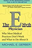 The E-Myth Physician: Why Most Medical Practices Don't Work and What to Do About It (0060938404) by Gerber, Michael E.