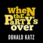 When the Party's Over | Donald Katz