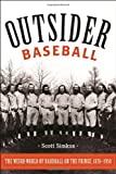 Outsider Baseball: The Weird World of Hardball on the Fringe, 1876–1950