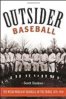 Outsider Baseball: The Weird World of Hardball on the Fringe, 1876–1950