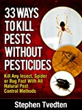 33 Ways To Kill Pests Without Pesticides Kill Any Insect, Spider or Bug Fast With All Natural Pest Control Methods (Organic Pest Control)