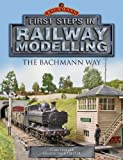 First Steps in Railway Modelling the Bachmann Way by Cyril Freezer, Nick Freezer published by Ian Allan Publishing (2013)