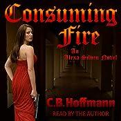 Consuming Fire: An Alexa Silven Novel | C. B. Hoffmann