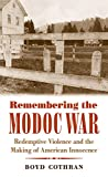 Remembering the Modoc War: Redemptive Violence and the Making of American Innocence (First Peoples: New Directions in Indigenous Studies)