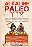 img - for Alkaline Paleo Mix: How to Combine the Paleo Diet and the Alkaline Diet for Wellness, Weight Loss, and Vibrant Health (Alkaline Paleo Diet Cookbook ) (Volume 1) book / textbook / text book