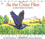 img - for As the Crow Flies: A First Book of Maps book / textbook / text book