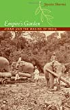 Empire's Garden: Assam and the Making of India (Radical Perspectives)