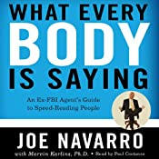 What Every BODY Is Saying: An Ex-FBI Agents Guide to Speed-Reading People | [Joe Navarro, Marvin Karlins]