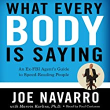 What Every BODY Is Saying: An Ex-FBI Agent's Guide to Speed-Reading People (       UNABRIDGED) by Joe Navarro, Marvin Karlins Narrated by Paul Costanzo