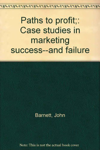Paths to profit;: Case studies in marketing success--and failure