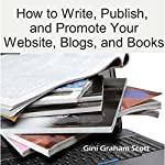 How to Write, Publish, and Promote Your Website, Blogs, and Books | Gini Graham Scott