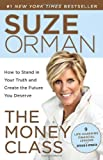 By Suze Orman The Money Class: How to Stand in Your Truth and Create the Future You Deserve