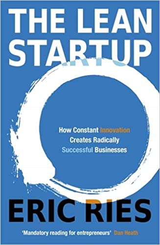 The Lean Startup (How Constant Innovation Creates Radically Successful Businesses)