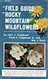 img - for A Field Guide to Rocky Mountain Wildflowers: From Northern Arizona and New Mexico to British Columbia (The Peterson Field Guide Series) book / textbook / text book