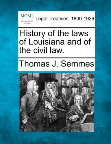 History of the laws of Louisiana and of the civil law.