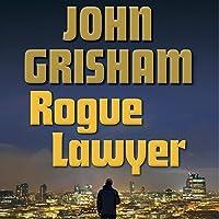Rogue Lawyer Hörbuch von John Grisham Gesprochen von: Mark Deakins
