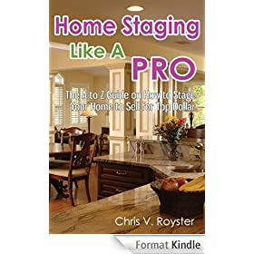 Home Staging Like A Pro: The A to Z Guide on How to Stage Your Home to Sell for Top Dollar (English Edition)