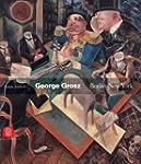 George Grosz: Berlin-New York