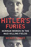 "Wendy Lower, ""Hitler's Furies: German Women in the Nazi Killing Fields"" (Houghton Mifflin Harcourt, 2013)"