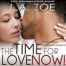 The Time for Love: Now! (       UNABRIDGED) by L.A. Zoe Narrated by Hollie Jackson